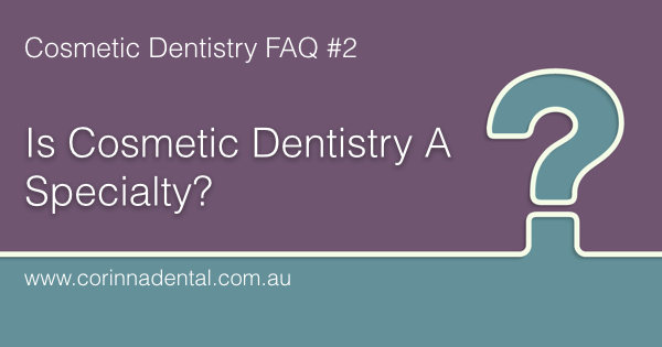 Is-Cosmetic-Dentistry-A-Specialty